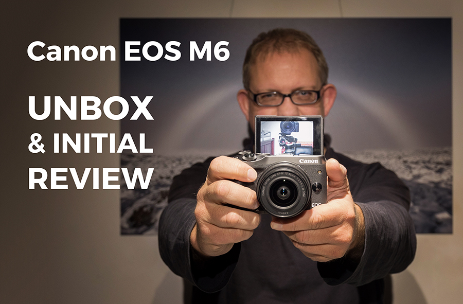 Canon M6 Mirrorless – Unboxing & Initial Review